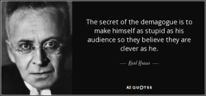 quote-the-secret-of-the-demagogue-is-to-make-himself-as-stupid-as-his-audience-so-they-believe-karl-kraus-89-20-61